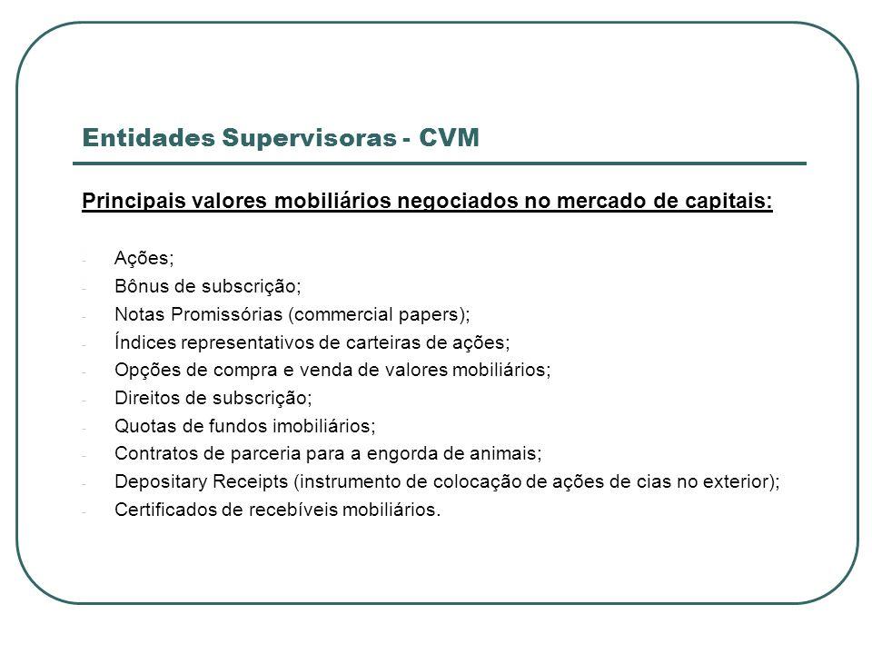 Entidades Supervisoras - CVM Principais valores mobiliários negociados no mercado de capitais: - Ações; - Bônus de subscrição; - Notas Promissórias (c