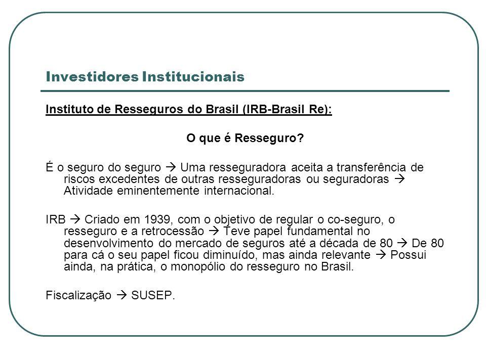 Investidores Institucionais Instituto de Resseguros do Brasil (IRB-Brasil Re): O que é Resseguro? É o seguro do seguro Uma resseguradora aceita a tran