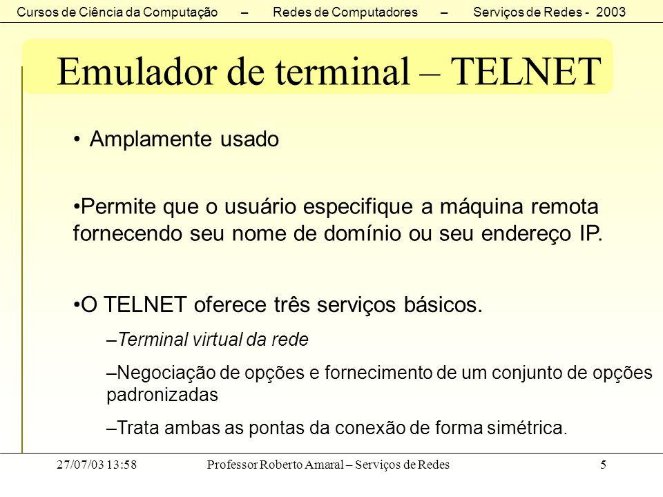 Cursos de Ciência da Computação – Redes de Computadores – Serviços de Redes - 2003 27/07/03 13:58Professor Roberto Amaral – Serviços de Redes16 Emulador de terminal – TELNET Comandos possíveis e a codificação decimal.