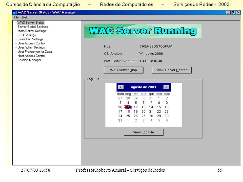 Cursos de Ciência da Computação – Redes de Computadores – Serviços de Redes - 2003 27/07/03 13:58Professor Roberto Amaral – Serviços de Redes55 Server