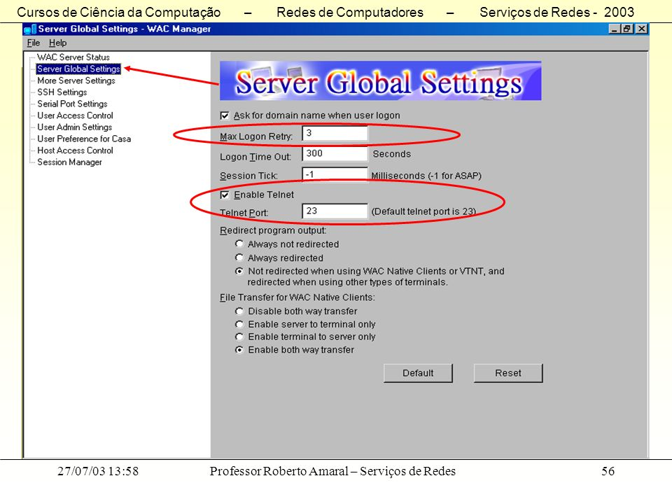 Cursos de Ciência da Computação – Redes de Computadores – Serviços de Redes - 2003 27/07/03 13:58Professor Roberto Amaral – Serviços de Redes56 Server