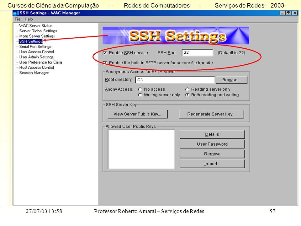 Cursos de Ciência da Computação – Redes de Computadores – Serviços de Redes - 2003 27/07/03 13:58Professor Roberto Amaral – Serviços de Redes57