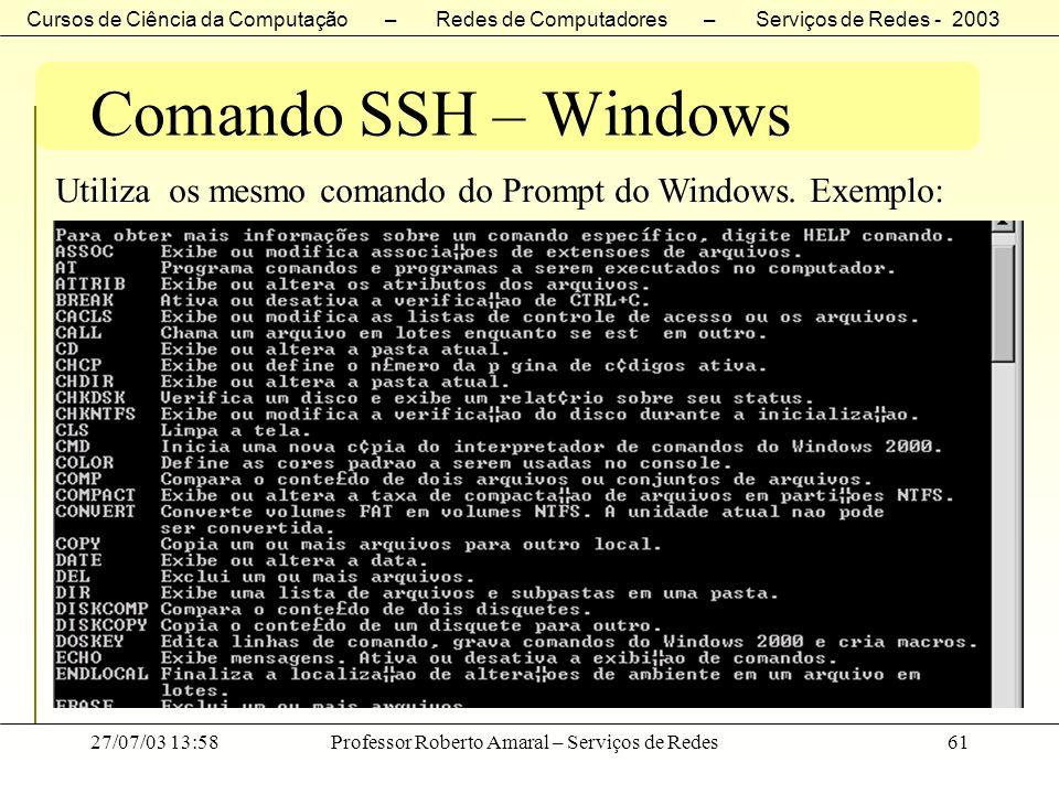 Cursos de Ciência da Computação – Redes de Computadores – Serviços de Redes - 2003 27/07/03 13:58Professor Roberto Amaral – Serviços de Redes61 Comand