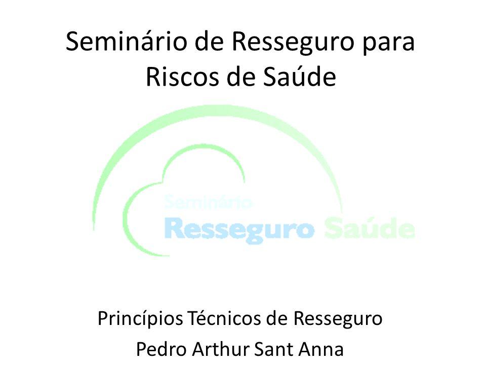 Seminário de Resseguro para Riscos de Saúde Princípios Técnicos de Resseguro Pedro Arthur Sant Anna
