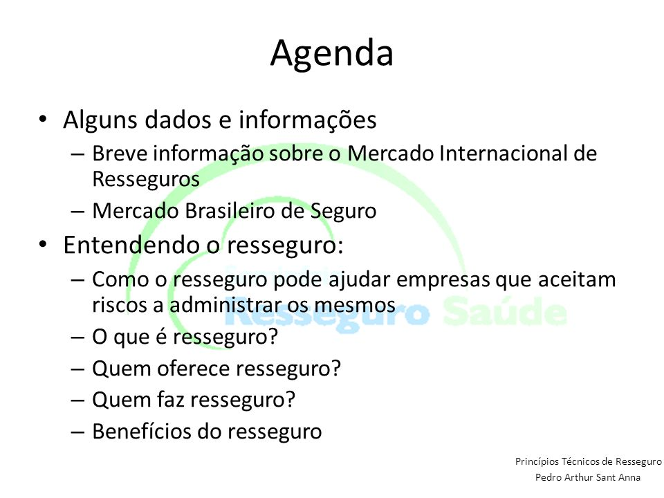 Agenda Alguns dados e informações – Breve informação sobre o Mercado Internacional de Resseguros – Mercado Brasileiro de Seguro Entendendo o resseguro