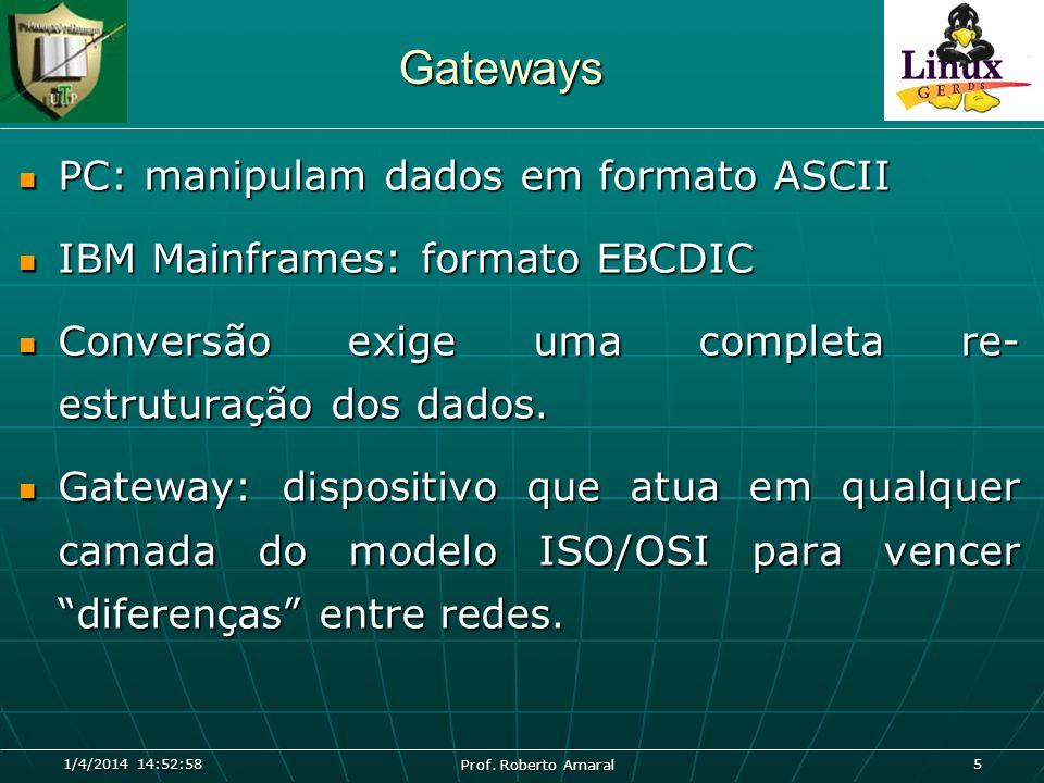 1/4/2014 14:54:39 Prof. Roberto Amaral 5 Gateways PC: manipulam dados em formato ASCII PC: manipulam dados em formato ASCII IBM Mainframes: formato EB