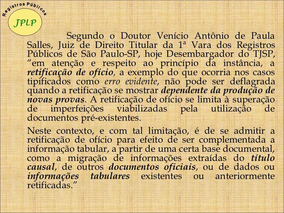 Segundo o Doutor Venício Antônio de Paula Salles, Juiz de Direito Titular da 1ª Vara dos Registros Públicos de São Paulo-SP, hoje Desembargador do TJS