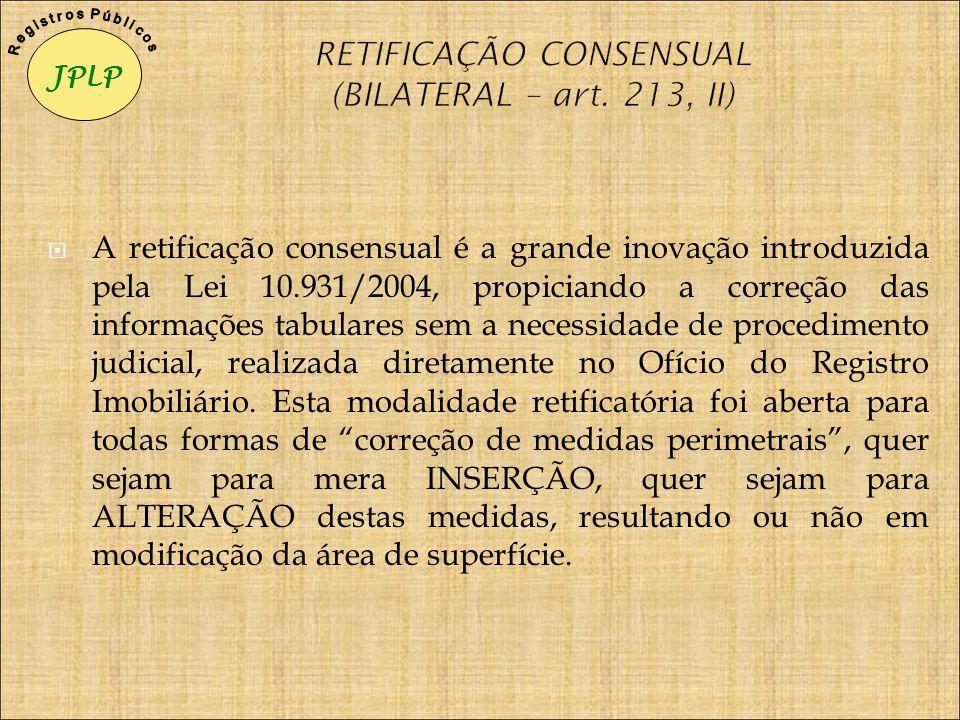 A retificação consensual é a grande inovação introduzida pela Lei 10.931/2004, propiciando a correção das informações tabulares sem a necessidade de p