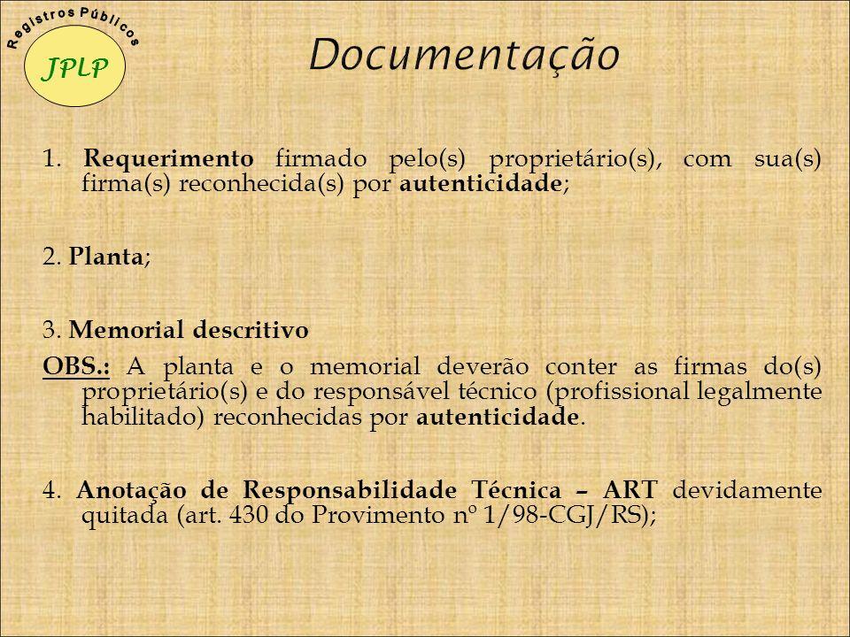 1. Requerimento firmado pelo(s) proprietário(s), com sua(s) firma(s) reconhecida(s) por autenticidade ; 2. Planta ; 3. Memorial descritivo OBS.: A pla
