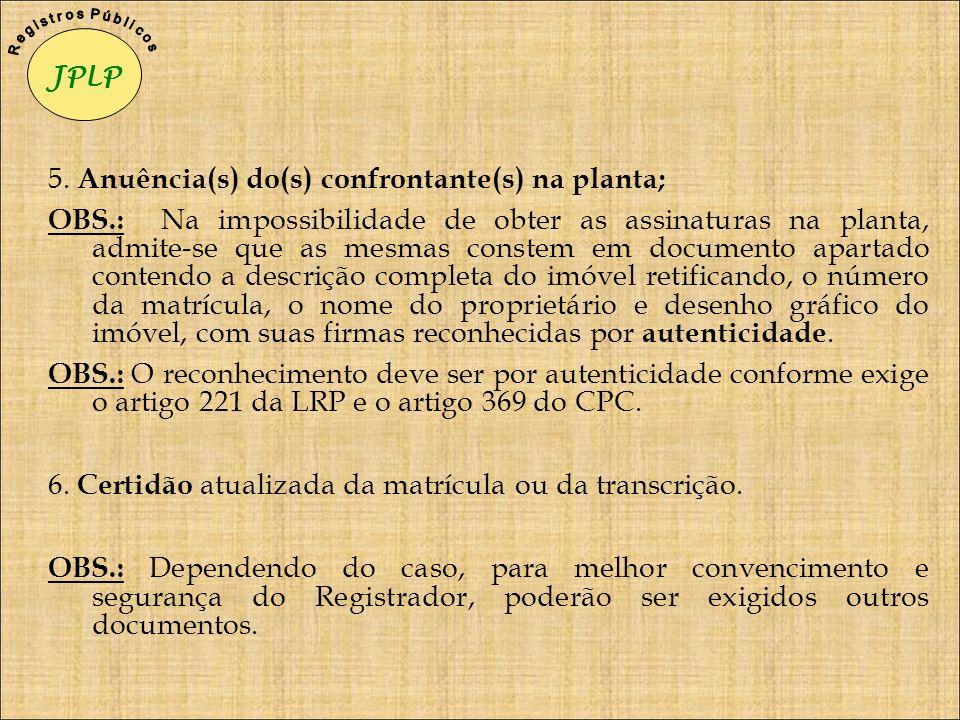 5. Anuência(s) do(s) confrontante(s) na planta; OBS.: Na impossibilidade de obter as assinaturas na planta, admite-se que as mesmas constem em documen