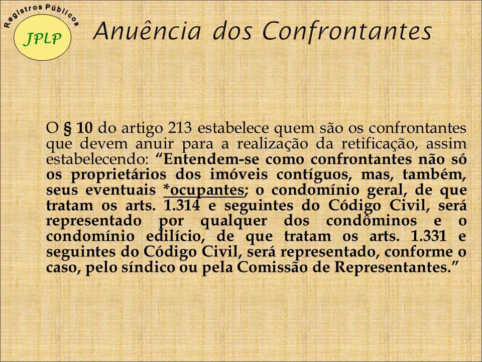 O § 10 do artigo 213 estabelece quem são os confrontantes que devem anuir para a realização da retificação, assim estabelecendo: Entendem-se como conf