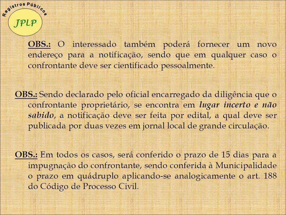OBS.: O interessado também poderá fornecer um novo endereço para a notificação, sendo que em qualquer caso o confrontante deve ser cientificado pessoa