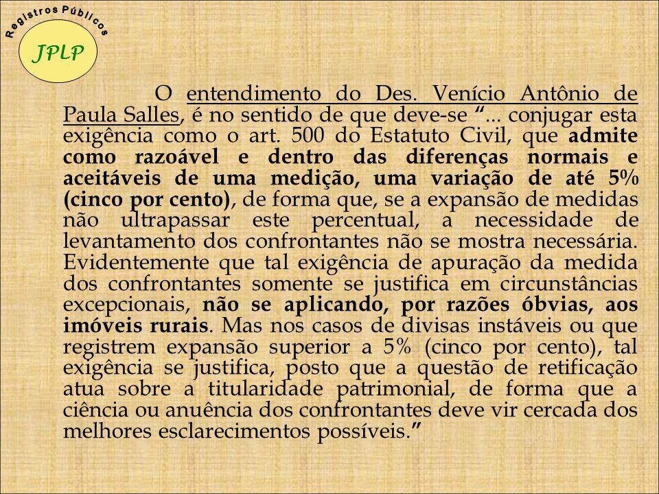 O entendimento do Des. Venício Antônio de Paula Salles, é no sentido de que deve-se... conjugar esta exigência como o art. 500 do Estatuto Civil, que