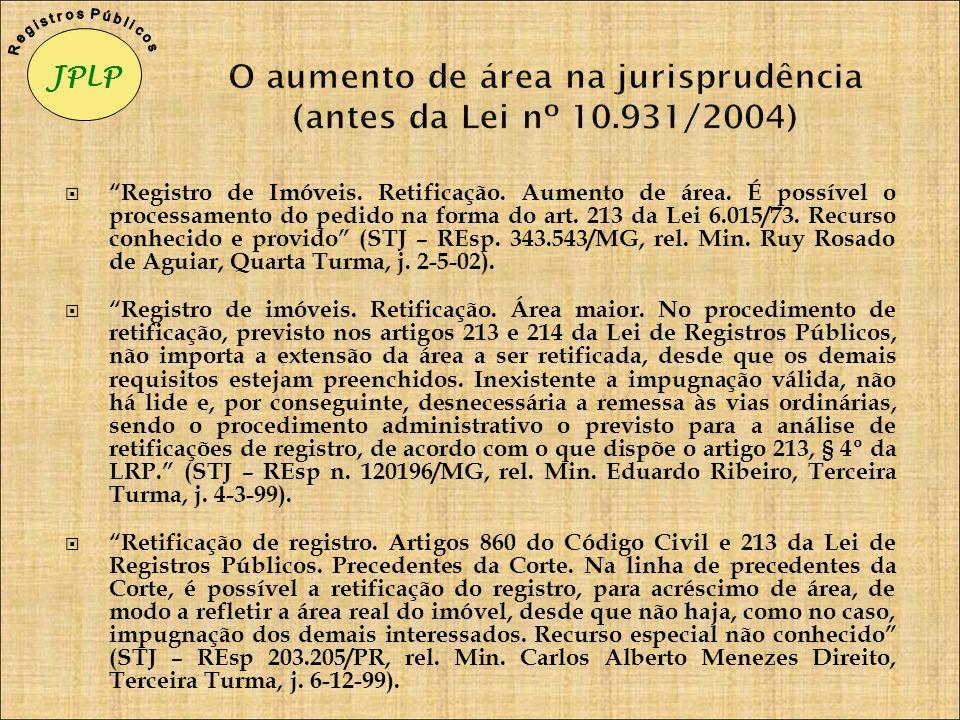 O aumento de área na jurisprudência (antes da Lei nº 10.931/2004) Registro de Imóveis. Retificação. Aumento de área. É possível o processamento do ped