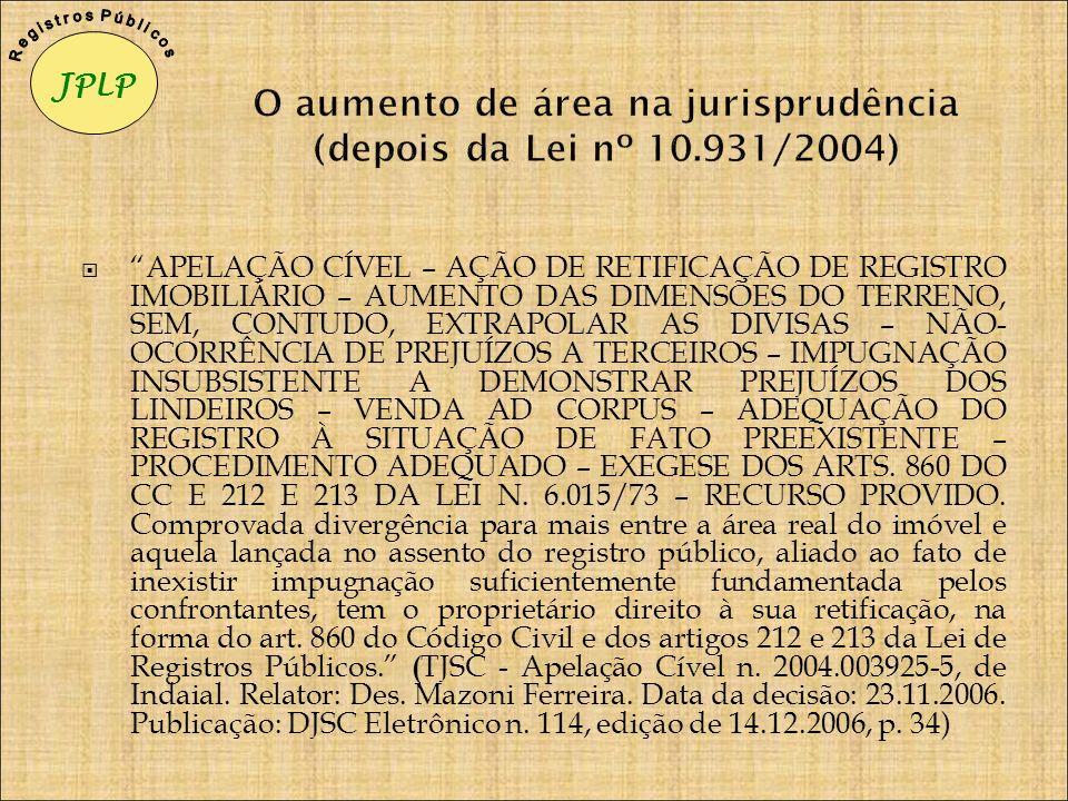 O aumento de área na jurisprudência (depois da Lei nº 10.931/2004) APELAÇÃO CÍVEL – AÇÃO DE RETIFICAÇÃO DE REGISTRO IMOBILIÁRIO – AUMENTO DAS DIMENSÕE