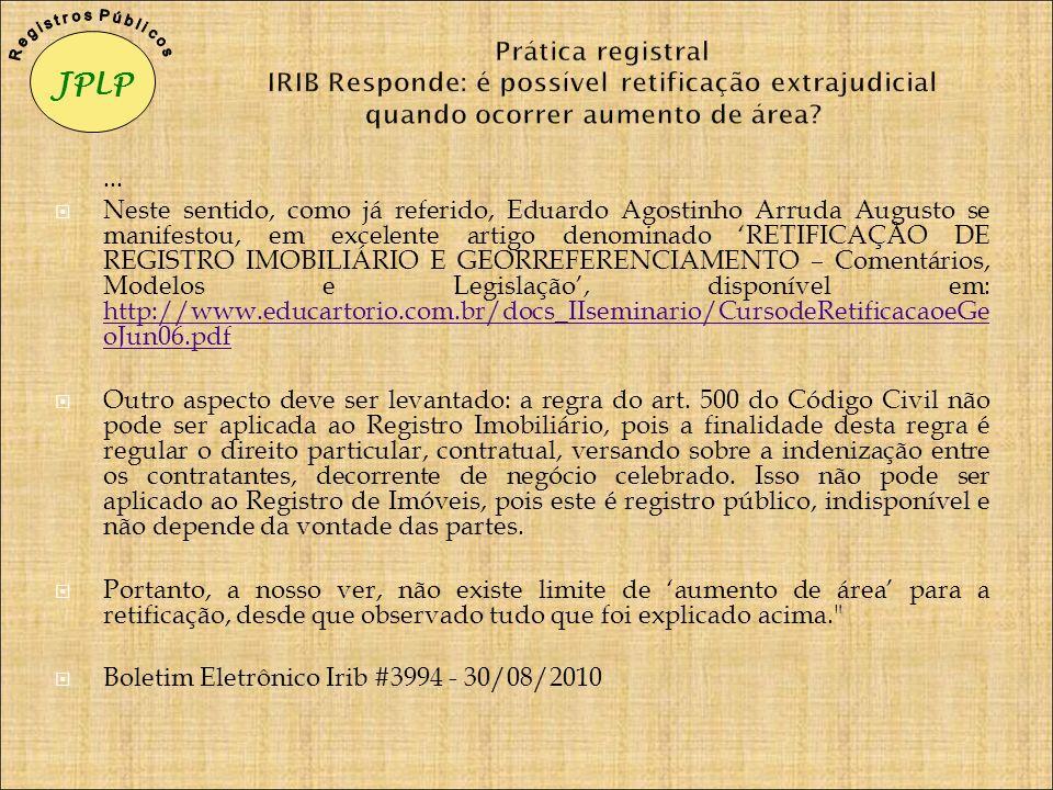 ... Neste sentido, como já referido, Eduardo Agostinho Arruda Augusto se manifestou, em excelente artigo denominado RETIFICAÇÃO DE REGISTRO IMOBILIÁRI