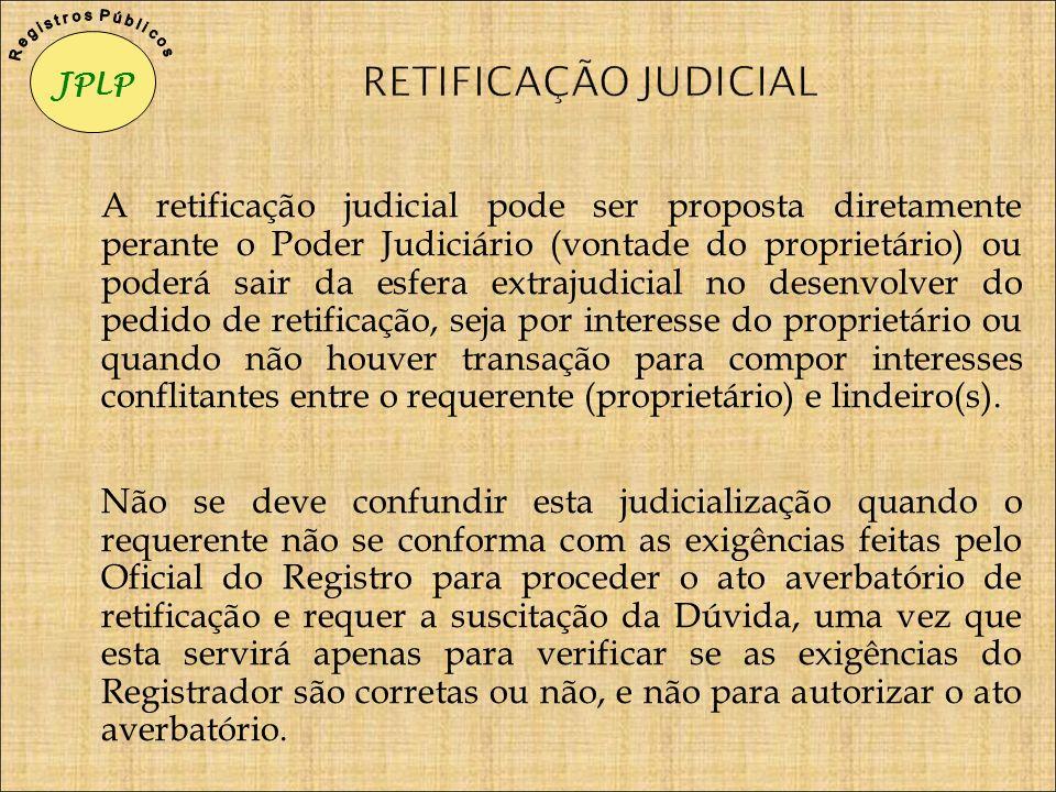 A retificação judicial pode ser proposta diretamente perante o Poder Judiciário (vontade do proprietário) ou poderá sair da esfera extrajudicial no de