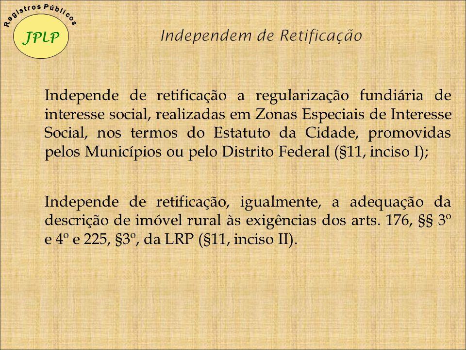 Independe de retificação a regularização fundiária de interesse social, realizadas em Zonas Especiais de Interesse Social, nos termos do Estatuto da C