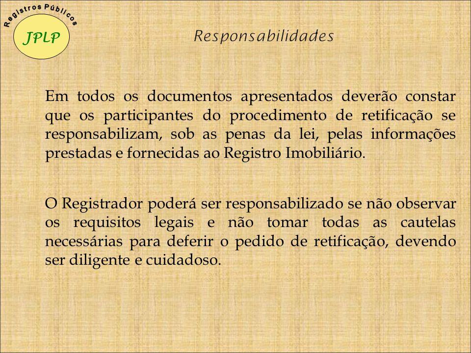 Em todos os documentos apresentados deverão constar que os participantes do procedimento de retificação se responsabilizam, sob as penas da lei, pelas