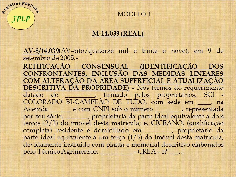 M-14.039 (REAL) AV-8/14.039 (AV-oito/quatorze mil e trinta e nove), em 9 de setembro de 2005.- RETIFICAÇÃO CONSENSUAL (IDENTIFICAÇÃO DOS CONFRONTANTES