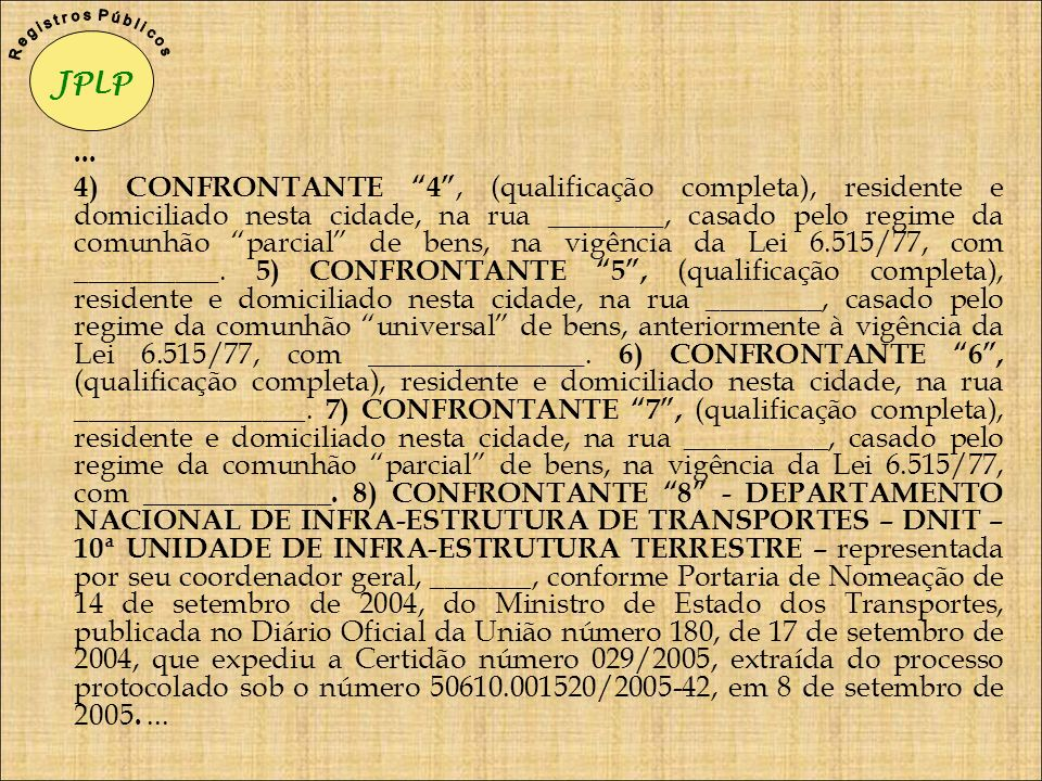 ... 4) CONFRONTANTE 4, (qualificação completa), residente e domiciliado nesta cidade, na rua ________, casado pelo regime da comunhão parcial de bens,