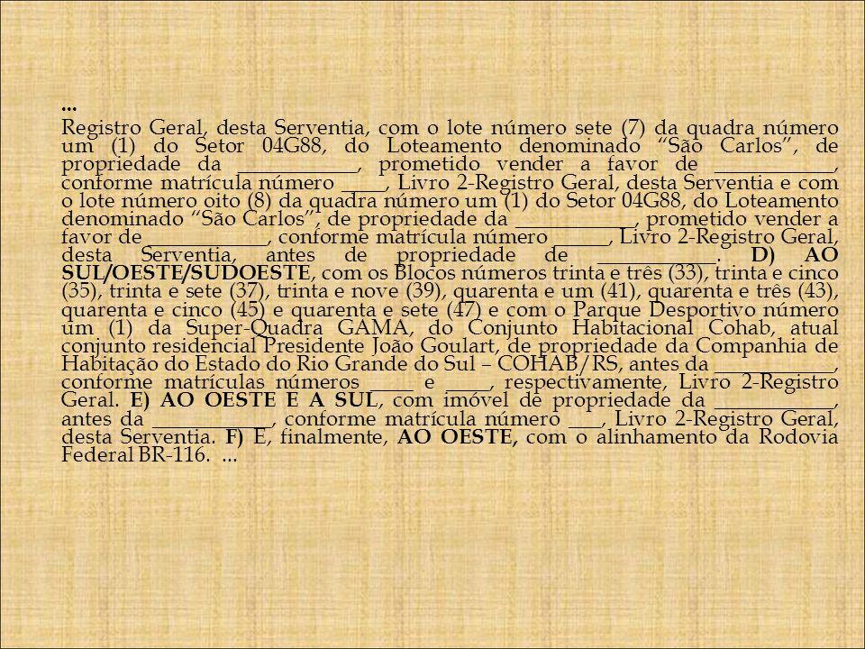 ... Registro Geral, desta Serventia, com o lote número sete (7) da quadra número um (1) do Setor 04G88, do Loteamento denominado São Carlos, de propri