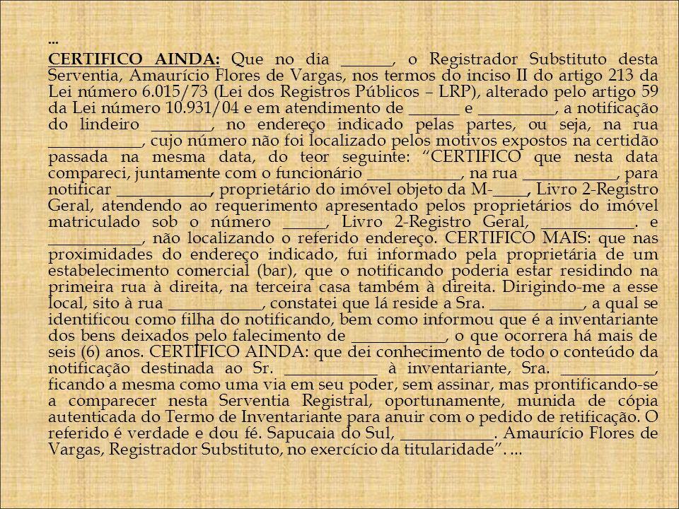 ... CERTIFICO AINDA: Que no dia ______, o Registrador Substituto desta Serventia, Amaurício Flores de Vargas, nos termos do inciso II do artigo 213 da
