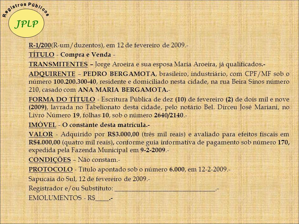 R-1/200 (R-um/duzentos), em 12 de fevereiro de 2009.- TÍTULO - Compra e Venda - TRANSMITENTES – Jorge Aroeira e sua esposa Maria Aroeira, já qualifica