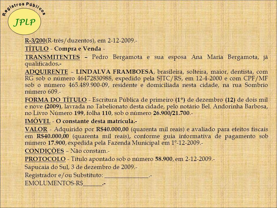 R-3/200 (R-três/duzentos), em 2-12-2009.- TÍTULO - Compra e Venda - TRANSMITENTES – Pedro Bergamota e sua esposa Ana Maria Bergamota, já qualificados.