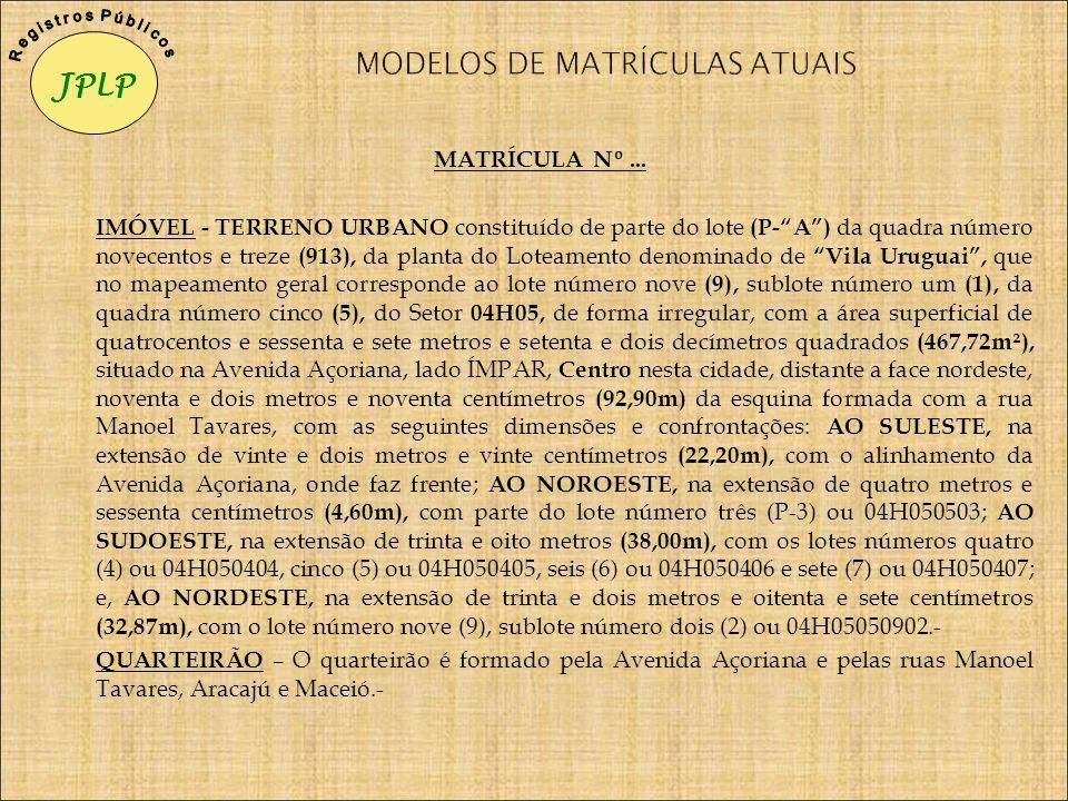 MATRÍCULA Nº... IMÓVEL - TERRENO URBANO constituído de parte do lote (P-A) da quadra número novecentos e treze (913), da planta do Loteamento denomina