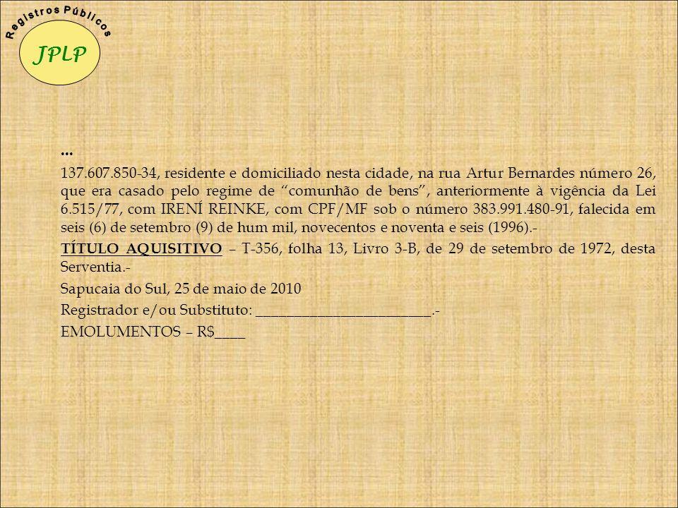 ... 137.607.850-34, residente e domiciliado nesta cidade, na rua Artur Bernardes número 26, que era casado pelo regime de comunhão de bens, anteriorme