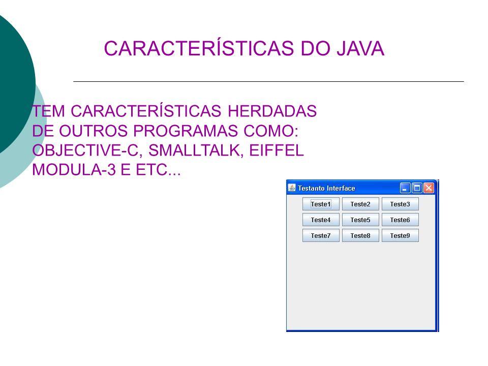 TEM CARACTERÍSTICAS HERDADAS DE OUTROS PROGRAMAS COMO: OBJECTIVE-C, SMALLTALK, EIFFEL MODULA-3 E ETC... CARACTERÍSTICAS DO JAVA