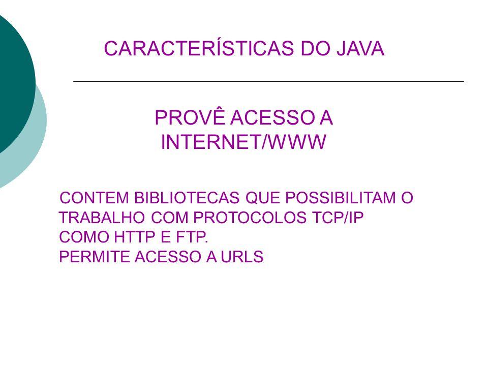 PROVÊ ACESSO A INTERNET/WWW CONTEM BIBLIOTECAS QUE POSSIBILITAM O TRABALHO COM PROTOCOLOS TCP/IP COMO HTTP E FTP. PERMITE ACESSO A URLS CARACTERÍSTICA