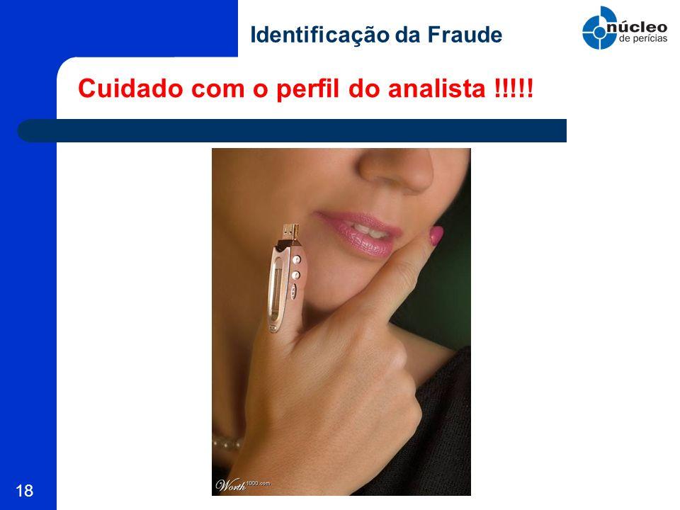 18 Cuidado com o perfil do analista !!!!! Identificação da Fraude
