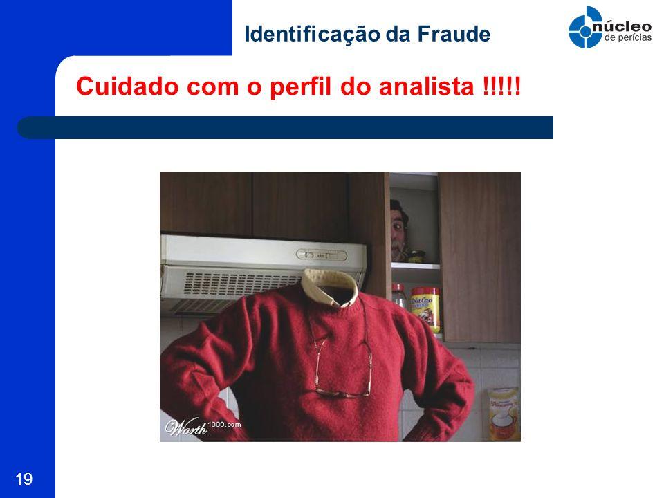 19 Cuidado com o perfil do analista !!!!! Identificação da Fraude