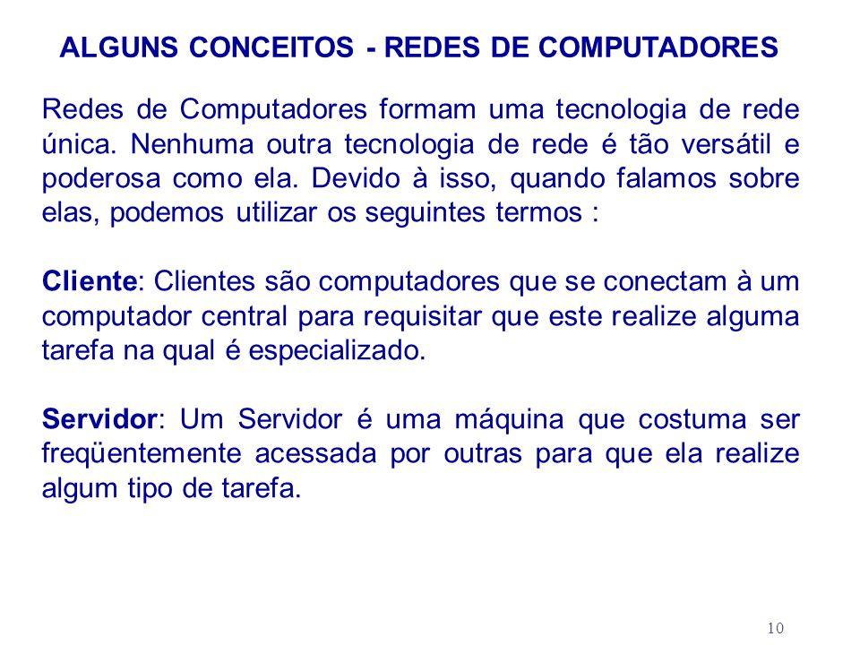 10 ALGUNS CONCEITOS - REDES DE COMPUTADORES Redes de Computadores formam uma tecnologia de rede única. Nenhuma outra tecnologia de rede é tão versátil