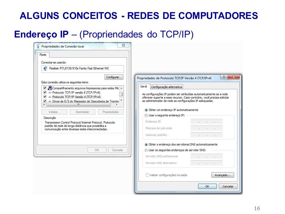16 ALGUNS CONCEITOS - REDES DE COMPUTADORES Endereço IP – (Propriendades do TCP/IP)