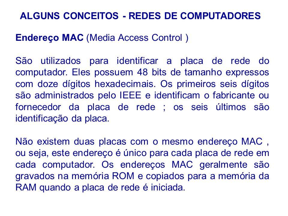 17 ALGUNS CONCEITOS - REDES DE COMPUTADORES Endereço MAC (Media Access Control ) São utilizados para identificar a placa de rede do computador. Eles p