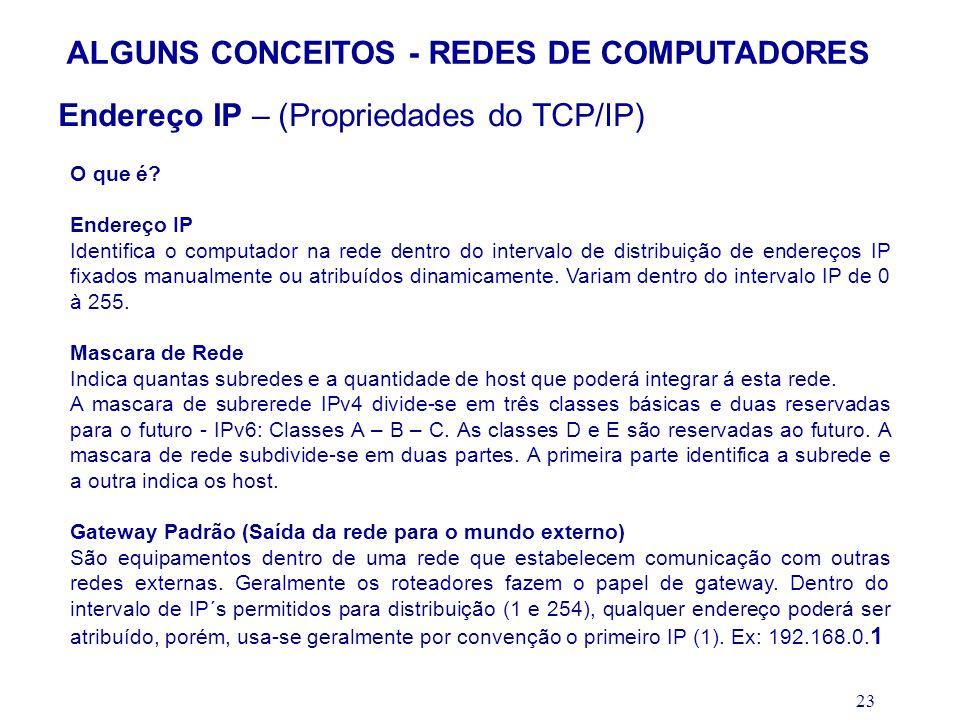 23 ALGUNS CONCEITOS - REDES DE COMPUTADORES Endereço IP – (Propriedades do TCP/IP) O que é? Endereço IP Identifica o computador na rede dentro do inte