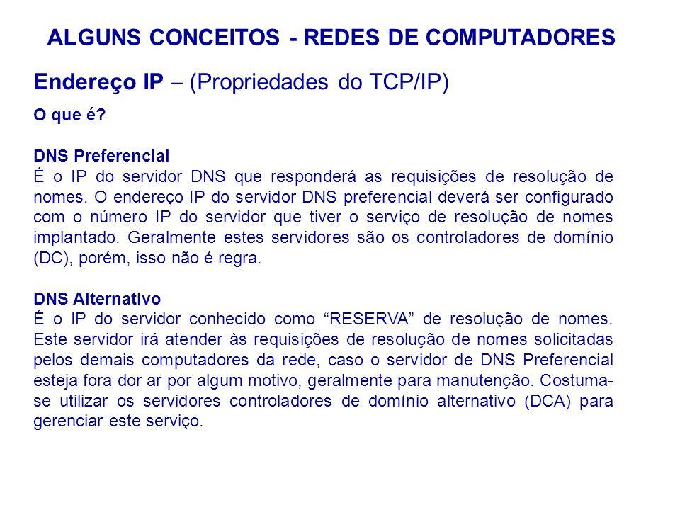 24 ALGUNS CONCEITOS - REDES DE COMPUTADORES Endereço IP – (Propriedades do TCP/IP) O que é? DNS Preferencial É o IP do servidor DNS que responderá as