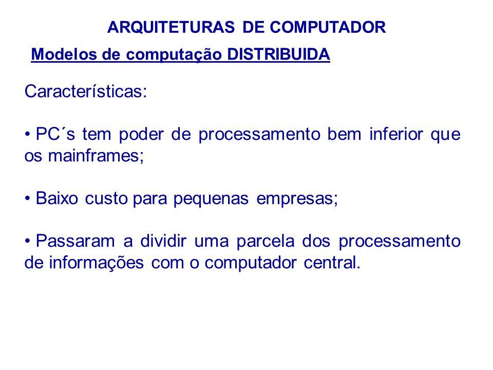 33 ARQUITETURAS DE COMPUTADOR Modelos de computação DISTRIBUIDA Características: PC´s tem poder de processamento bem inferior que os mainframes; Baixo
