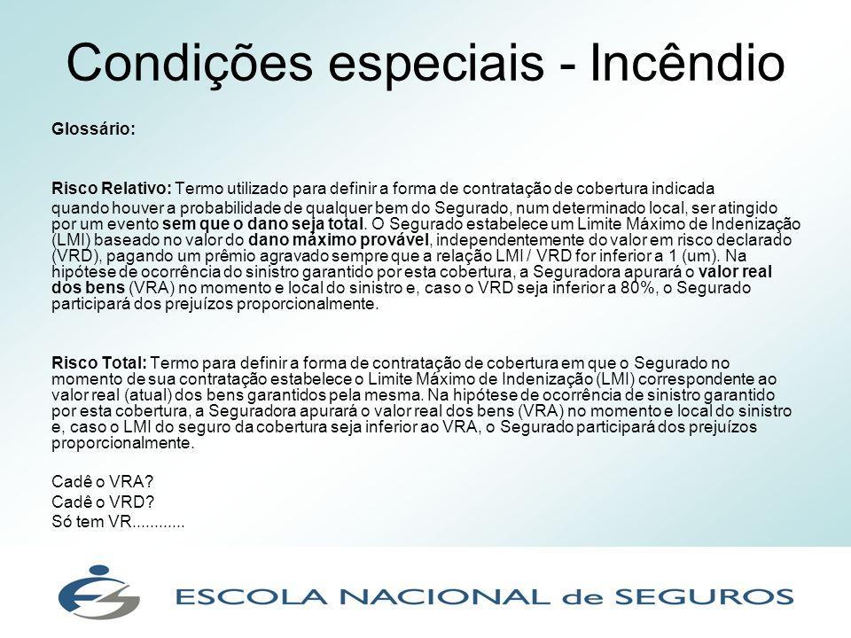 Condições especiais - Incêndio Glossário: Risco Relativo: Termo utilizado para definir a forma de contratação de cobertura indicada quando houver a pr