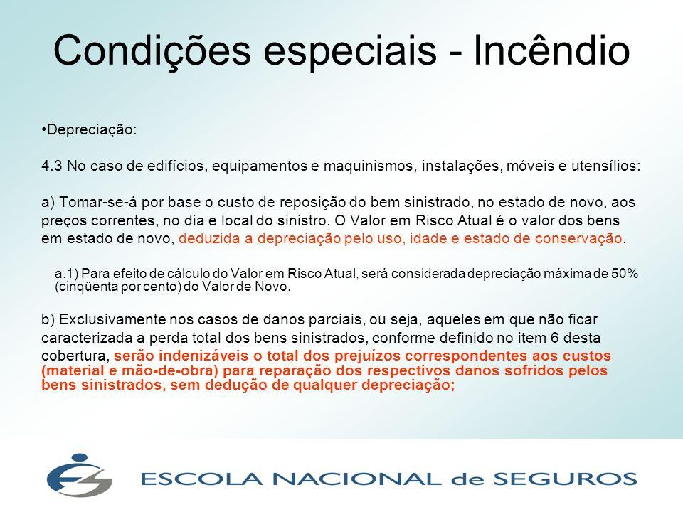 Condições especiais - Incêndio Depreciação: 4.3 No caso de edifícios, equipamentos e maquinismos, instalações, móveis e utensílios: a) Tomar-se-á por