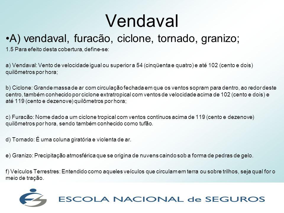 Vendaval A) vendaval, furacão, ciclone, tornado, granizo; 1.5 Para efeito desta cobertura, define-se: a) Vendaval: Vento de velocidade igual ou superi