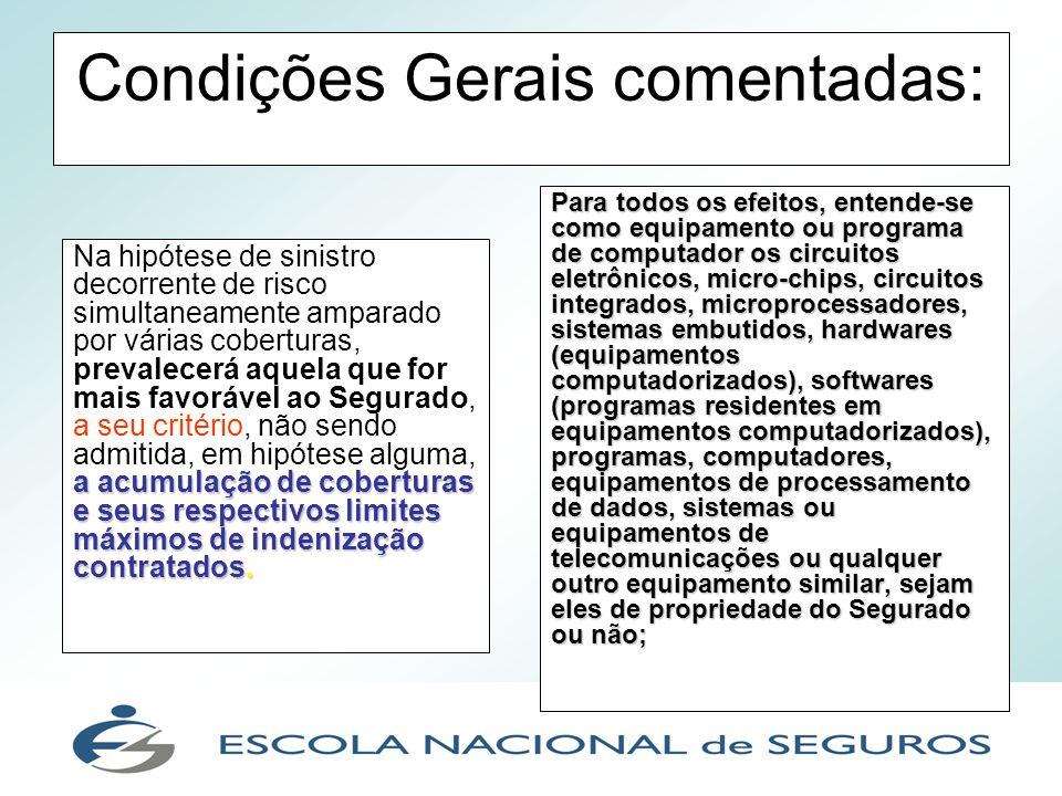 Condições Gerais comentadas: a acumulação de coberturas e seus respectivos limites máximos de indenização contratados. Na hipótese de sinistro decorre