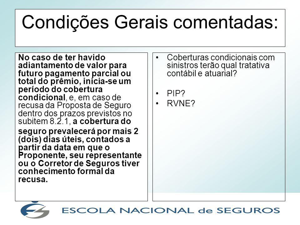 Condições Gerais comentadas: No caso de ter havido adiantamento de valor para futuro pagamento parcial ou total do prêmio, inicia-se um período do cob