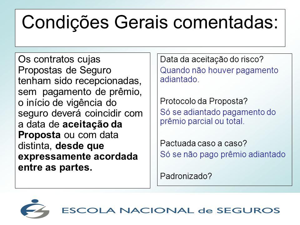 Condições Gerais comentadas: Os contratos cujas Propostas de Seguro tenham sido recepcionadas, sem pagamento de prêmio, o início de vigência do seguro