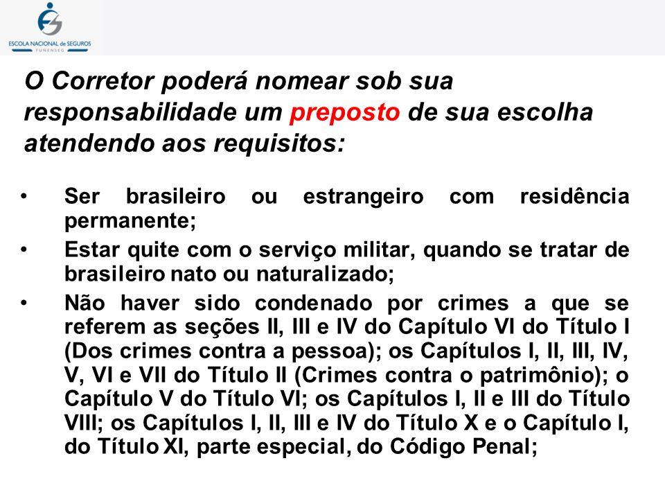 O Corretor poderá nomear sob sua responsabilidade um preposto de sua escolha atendendo aos requisitos: Ser brasileiro ou estrangeiro com residência pe