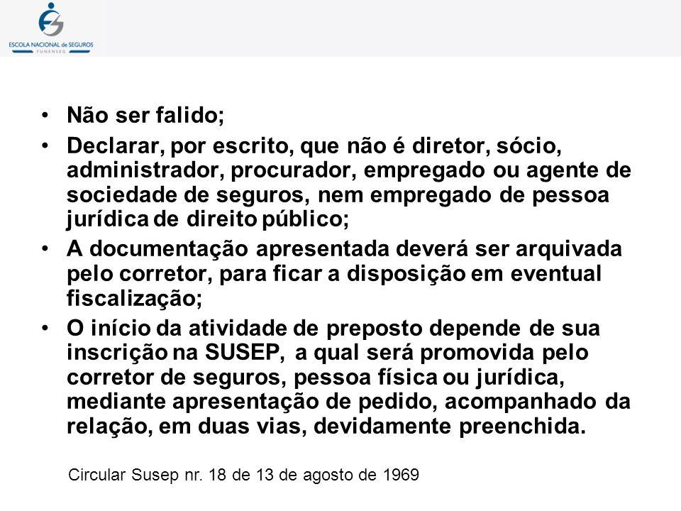 Não ser falido; Declarar, por escrito, que não é diretor, sócio, administrador, procurador, empregado ou agente de sociedade de seguros, nem empregado