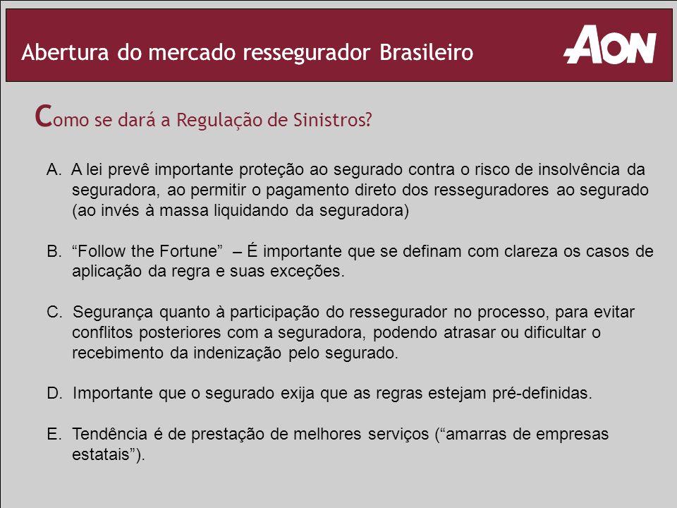 Abertura do mercado ressegurador Brasileiro C omo se dará a Regulação de Sinistros? A. A lei prevê importante proteção ao segurado contra o risco de i